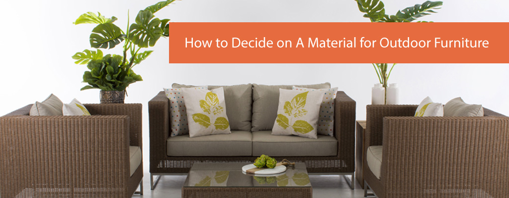 How to Decide on A Material for Outdoor Furniture