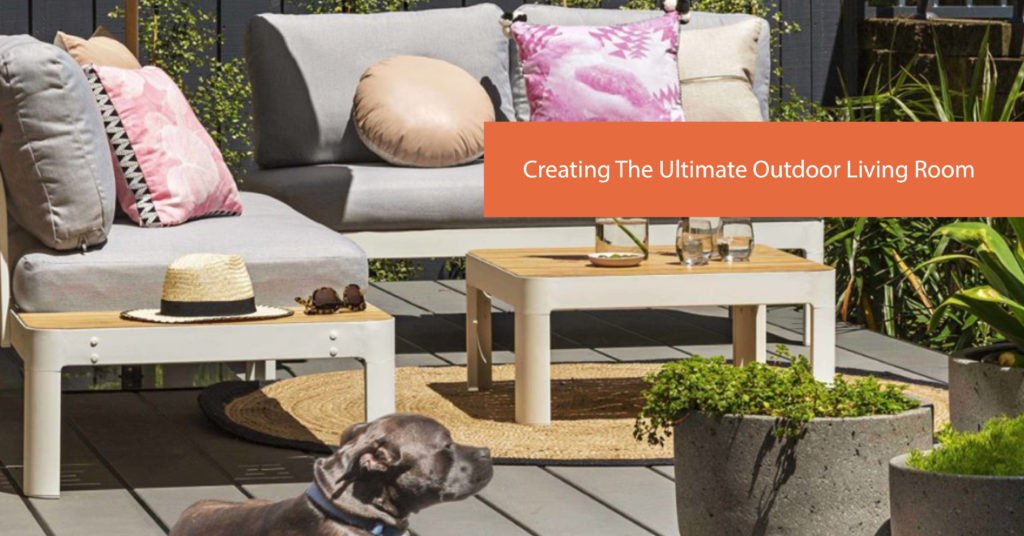 How To Create The Ultimate 'Outdoor Living Room'