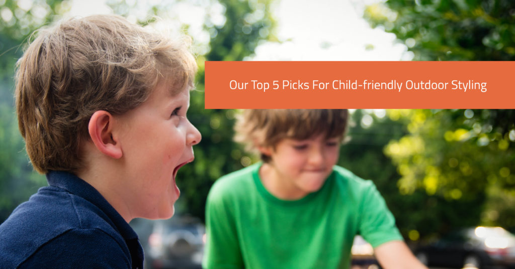 Our Top 5 Picks For Child-friendly Outdoor Styling